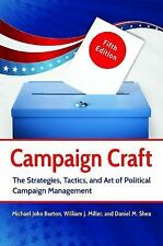 Campaign Craft : The Strategies, Tactics, and Art of Political Campaign...