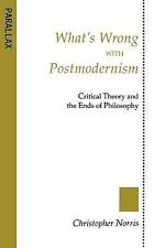 What's Wrong with Postmodernism?: Critical Theory and the Ends of Philosophy (Pa