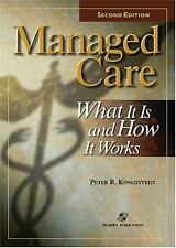 Managed Care What It Is and How It Works by Peter R. Kongstvedt 2003, Paperback