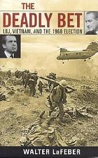 The Deadly Bet: LBJ, Vietnam, and the 1968 Election Vietnam: America in the War