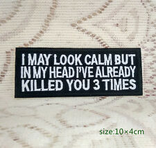 I may look calm but in my head I've already killed you 3 times.Biker Vest Patch