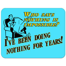 "Who Says Nothing Is Impossible Funny car bumper sticker decal 5"" x 4"""
