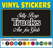SILLY BOYS TRUCKS ARE FOR GIRLS Window car truck vinyl decal sticker