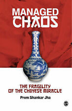 Managed Chaos: The Fragility of the Chinese Miracle, Jha, Prem Shankar, New Cond