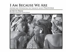 I Am Because We Are: African Wisdom in Image and Proverb Betty Press