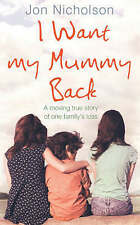 NICHOLSON,JON-I WANT MY MUMMY BACK  BOOK NEW