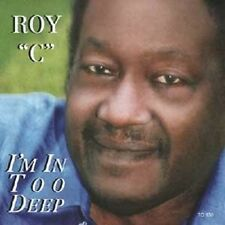 I'm In Too Deep by Roy C. (CD, Feb-2004, CD Baby (distributor))