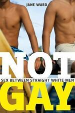 Sexual Cultures: Not Gay : Sex Between Straight White Men by Jane Ward (2015,...