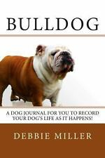 Bulldog : A Dog Journal for You to Record Your Dog's Life As It Happens! by...