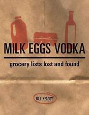 Milk Eggs Vodka : Grocery Lists Lost and Found by Bill Keaggy (2007, Hardcover)