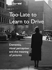 Too Late to Learn to Drive: Dementia, Visual Perception and the Meaning of...
