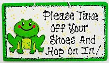 FROG Please Take Off Your Shoes & Hop On In SIGN Remove Animal Country Plaque