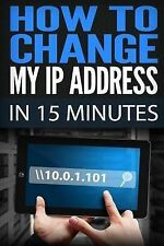 How Change My IP Address in 15 Minutes Guide How Change Your IP Hide My IP Free