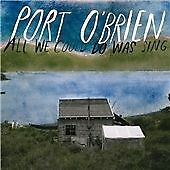 Port O'Brien - All We Could Do Was Sing & Threadbare . 2 cd bundle