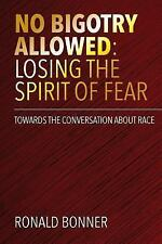 No Bigotry Allowed: Losing the Spirit of Fear : Towards the Conversation...