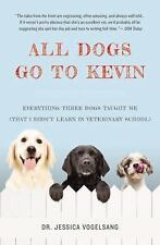 All Dogs Go to Kevin : Everything Three Dogs Taught Me (That I Didn't Learn...