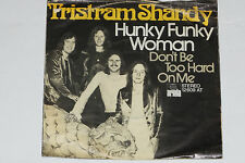 "TRISTRAM SHANDY -Hunky Funky Woman / Don't Be Too Hard On Me- 7"" 45 Ariola"