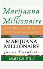 Marijuana Millionaire : How to Make $1Million Dollars A Year in the Medical...