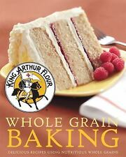 King Arthur Flour Cookbooks: King Arthur Flour Whole Grain Baking : Delicious...