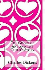 The Ghost of Art and the Child's Story by Charles Dickens (2014, Paperback)