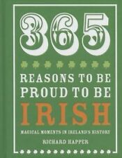 365 Reasons to be Proud to be Irish: Magical Moments in Ireland's History by...