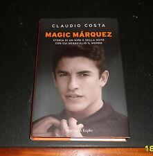 MOTO GP MAGIC MARQUEZ (MARC) di Claudio Costa - ed. SPERLING *2014* come nuovo