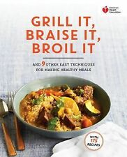 American Heart Association Grill It, Braise It, Broil It: And 9 Other Easy Techn