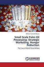 Small Scale Palm Oil Processing : Strategic Marketing, Hunger Reduction by...