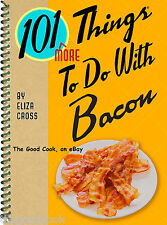 101 More Things To Do With Bacon  Spiral Bound Cookbook  Bacon Lovers Unite  New