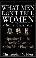 What Men Don't Tell Women about Business : Opening up the Heavily Guarded...