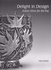Delight in Design : Indian Silver for the Raj by Vidya Dehejia (2008, Hardcover)