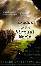 NEW Exodus to the Virtual World: How Online Fun Is Changing Reality by Edward Ca