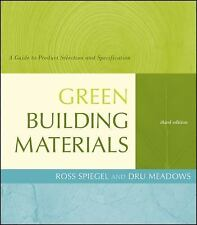 Green Building Materials : A Guide to Product Selection and Specification by...
