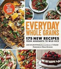 Everyday Whole Grains : 175 New Recipes from Amaranth to Wild Rice, Including...