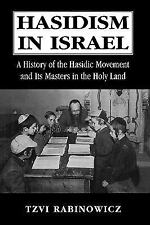 Hasidism in Israel : A History of the Hasidic Movement and Its Masters in the...