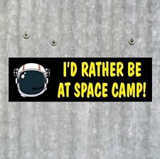 "Funny ""I'D RATHER BE AT SPACE CAMP!"" astronaut helmet BUMPER STICKER decal NASA"