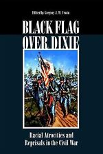 Black Flag over Dixie : Racial Atrocities and Reprisals in the Civil War...