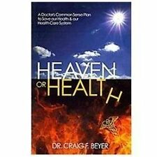 Heaven or Health?: A Doctor's Common Sense Plan to Save our Health & our Health