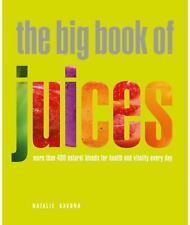 The Big Book of Juices: More Than 400 Natural Blends for Health and Vitality Ev