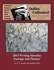 Indies Unlimited 2013 Writing Stimulus Package and Planner by K Brooks and...