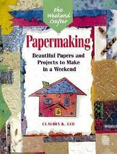 The Weekend Crafter: Papermaking: Beautiful Papers and Projects to Make in a Wee