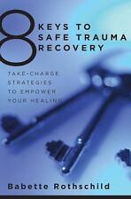 8 Keys to Mental Health: 8 Keys to Safe Trauma Recovery : Take-Charge...