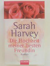 Sarah Harvey Die Hochzeit meiner besten Freundin Roman Goldmann Verlag