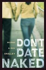 Don't Date Naked, Smalley, Michael, Smalley, Amy, Good Book