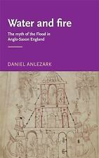 Manchester Medieval Literature and Culture MUP: Water and Fire : The Myth of...
