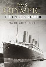 RMS Olympic : Titanic's Sister by Mark Chirnside (2016, Paperback)