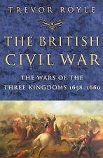 The British Civil War: The Wars of the Three Kingdoms 1638-1660 by Royle, Trevo
