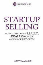 Startup Selling: How to sell if you really, really have to and don't know how S