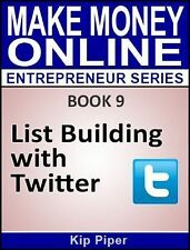 List Building with Twitter : Book 9 of the Make Money Online Entrepreneur...