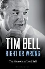 Right or Wrong : The Memoirs of Lord Bell by Tim Bell (2015, Hardcover)